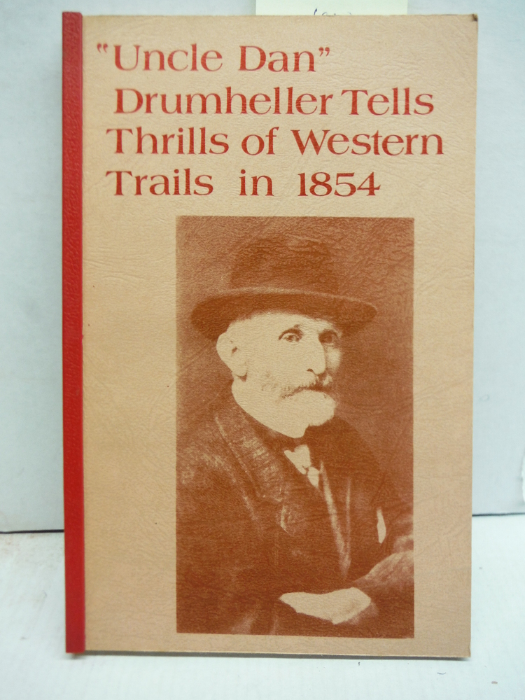 Uncle Dan Drumheller Tells Thrills of Western Trails in 1854