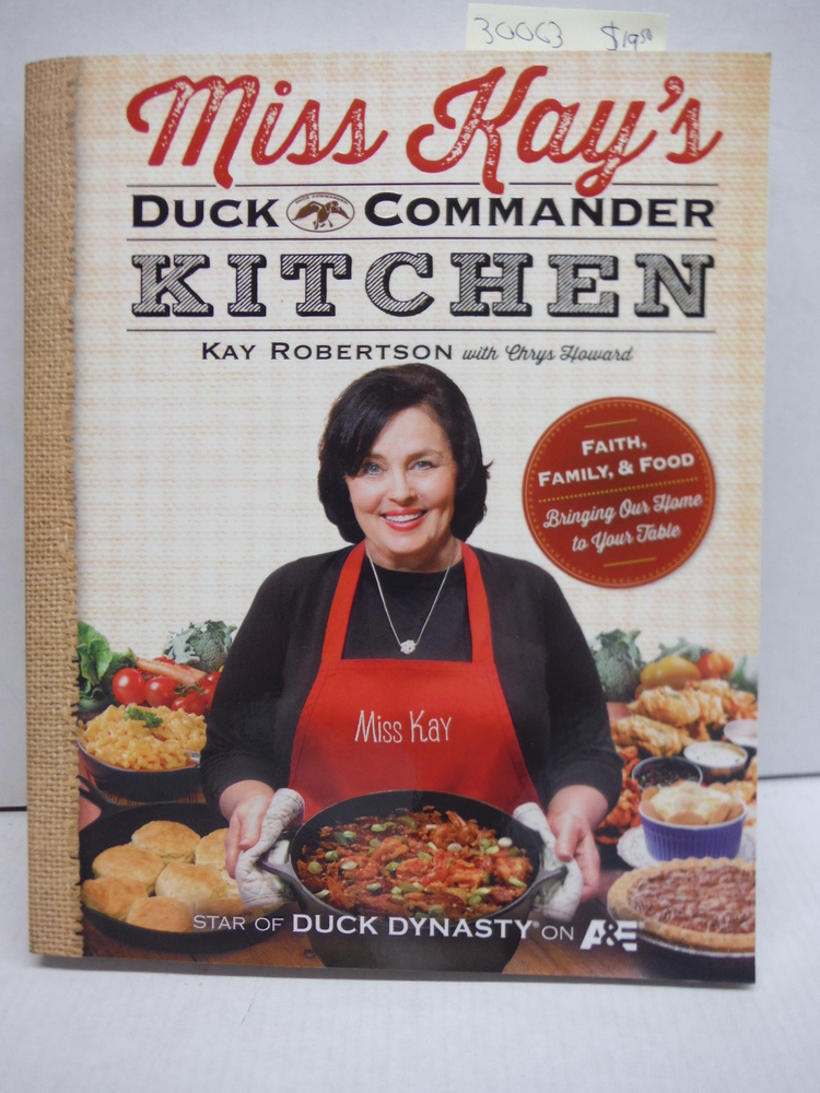 Miss Kay's Duck Commander Kitchen: Faith, Family, and Food--Bringing Our Home to