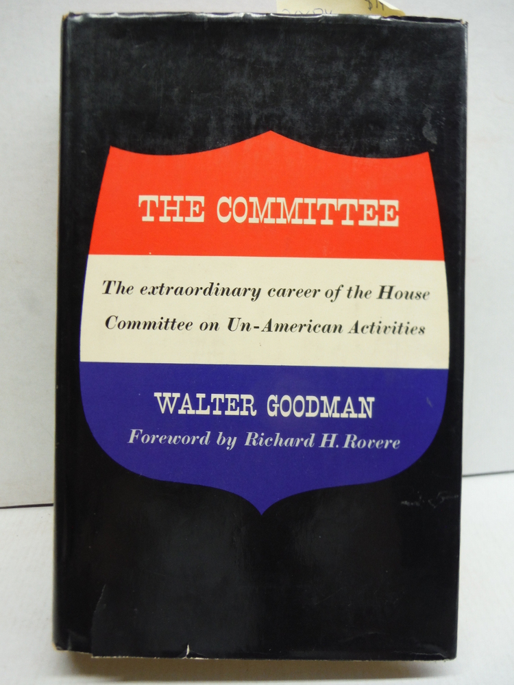The Committee: The Extraordinary Career of the House Committee on Un-American Ac