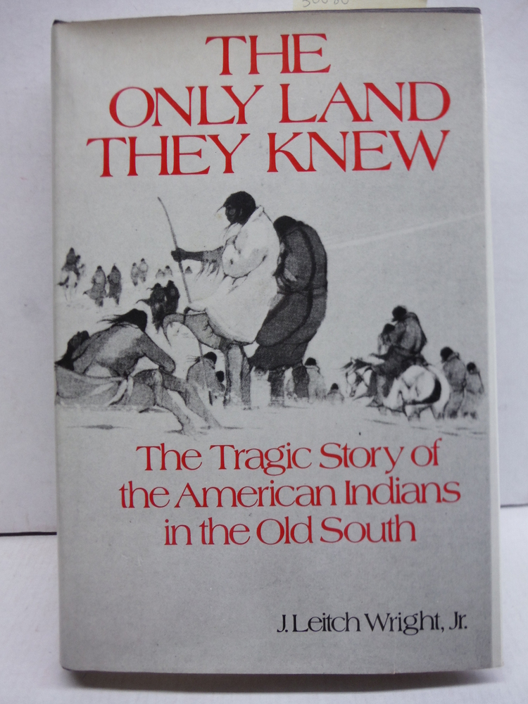 The Only Land They Knew: The Tragic Story of the American Indians in the Old Sou