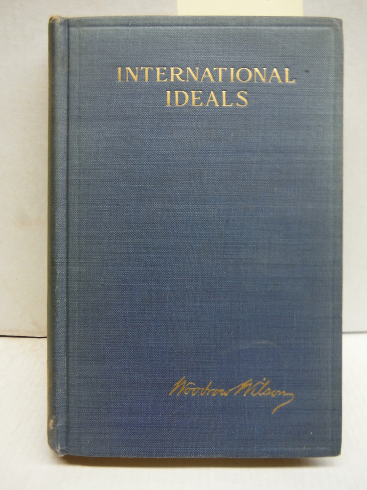 International Ideals: Speeches and Addresses Made During the President's Europea