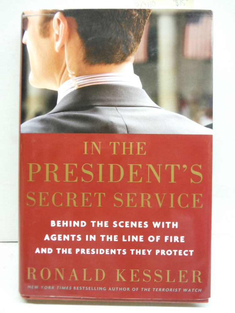 In the President's Secret Service: Behind the Scenes with Agents in the Line of