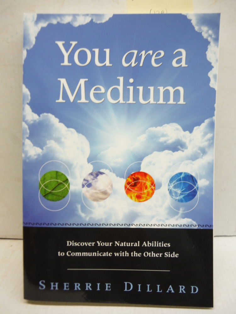 Image 0 of You Are a Medium: Discover Your Natural Abilities to Communicate with the Other