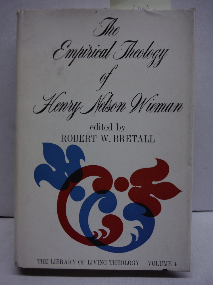 THE EMPIRICAL THEOLOGY OF HENRY NELSON WIEMAN. [Library of Living Theol. Vol. IV