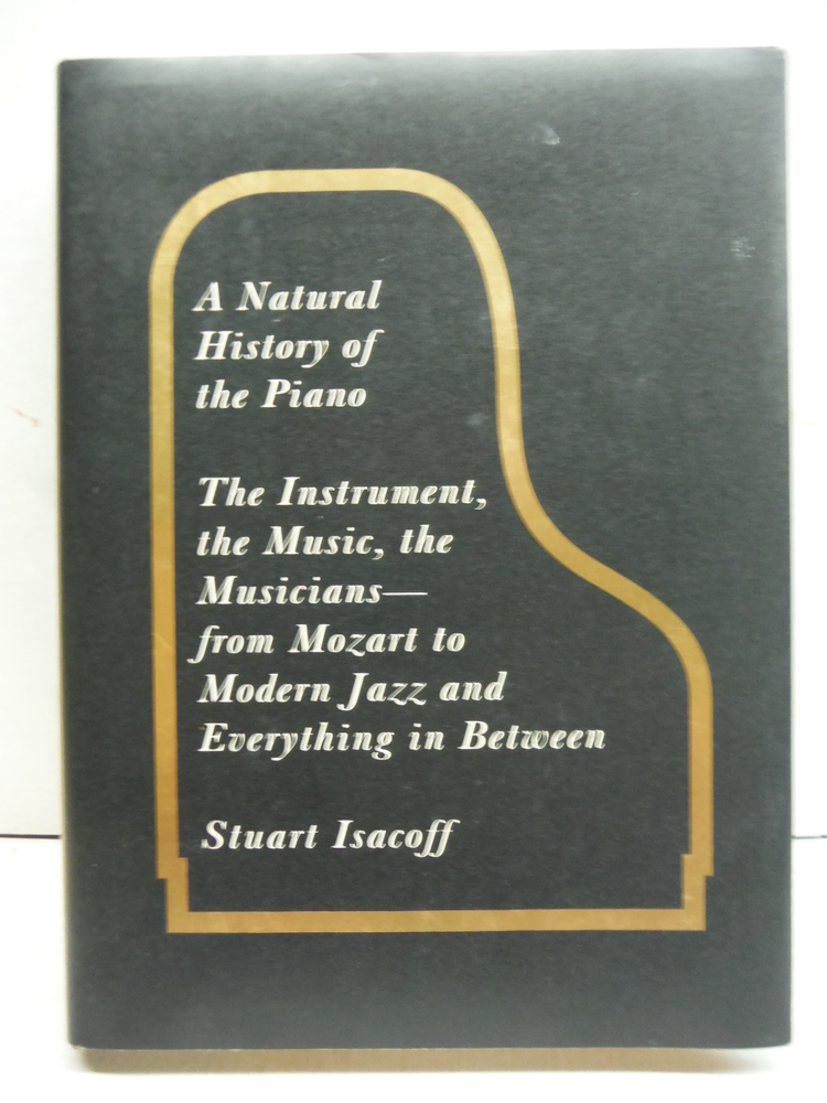 A Natural History of the Piano: The Instrument, the Music, the Musicians - from