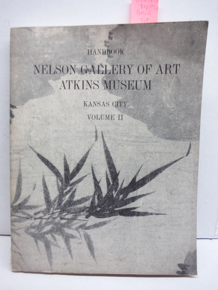HANDBOOK OF THE COLLECTIONS IN THE WILLIAM ROCKHILL NELSON GALLERY OF ART AND MA