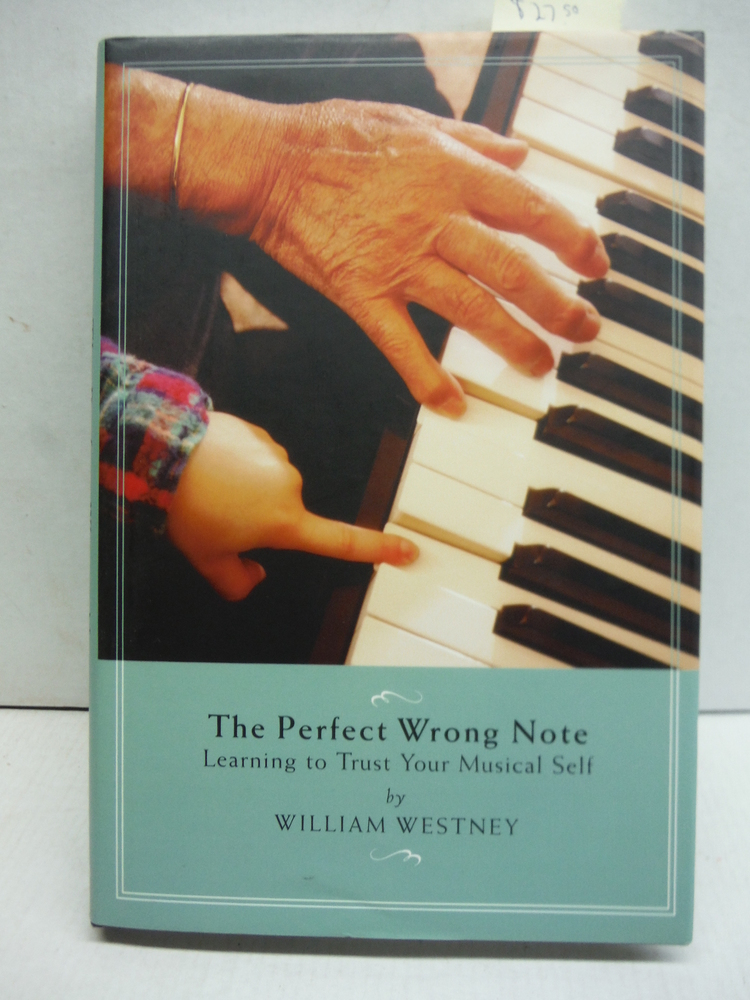 Image 0 of The Perfect Wrong Note: Learning to Trust Your Musical Self