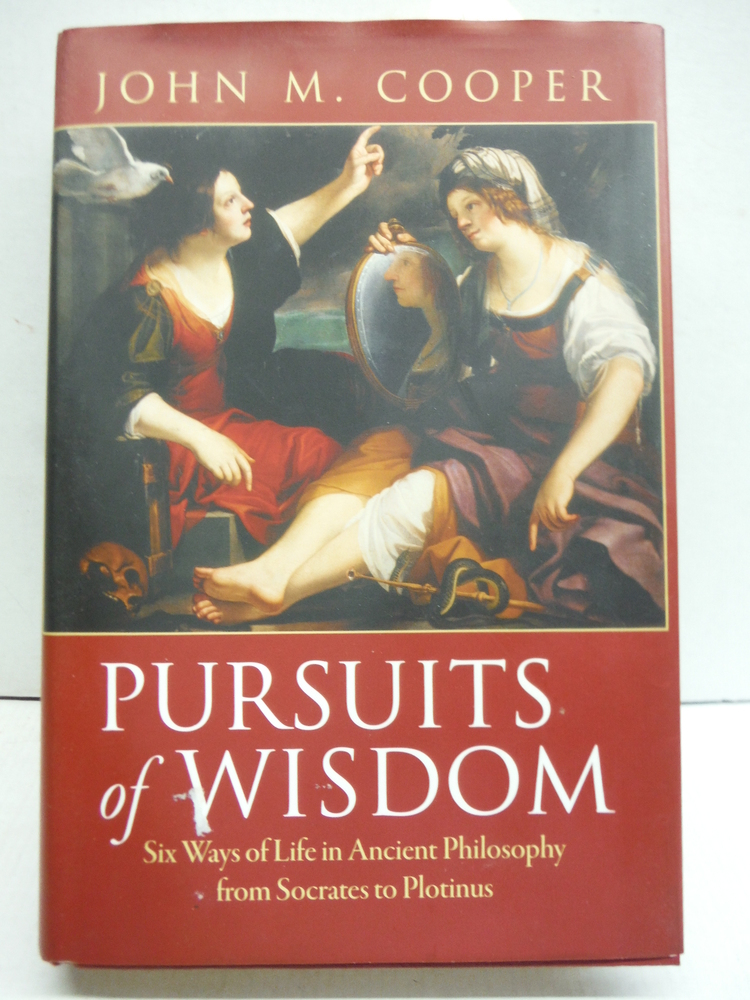 Pursuits of Wisdom: Six Ways of Life in Ancient Philosophy from Socrates to Plot