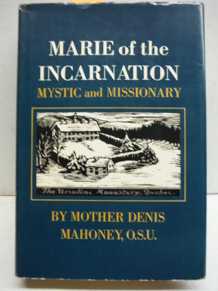 Marie of the Incarnation,: Mystic and missionary