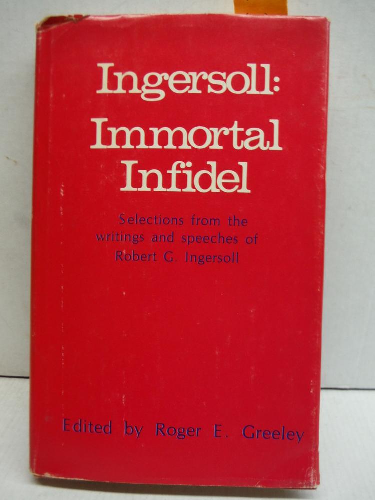 Ingersoll: Immortal infidel (The Skeptic's bookshelf)