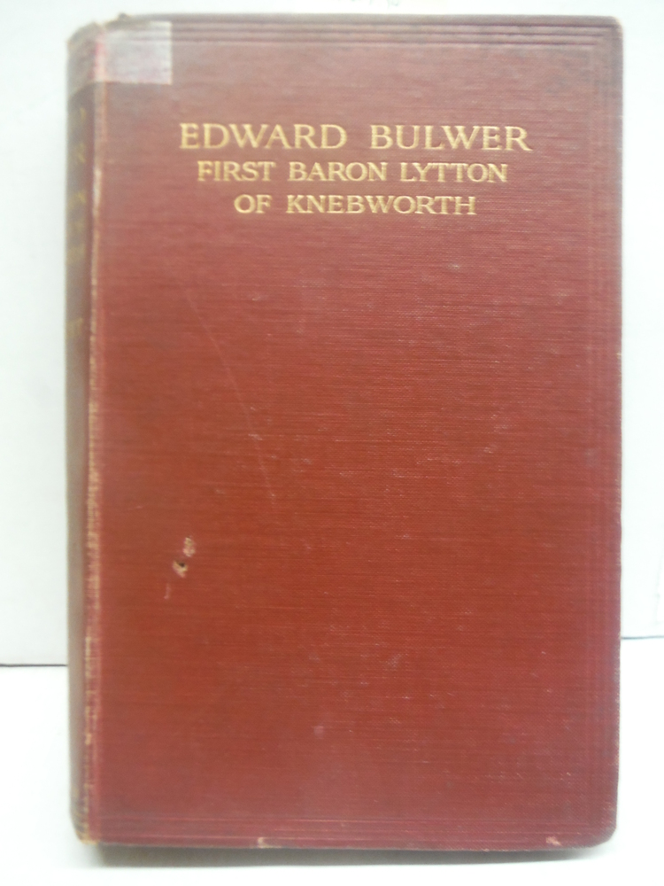 Edward Bulwer, First Baron Lytton of Knebworth : A Social, Personal and Politica