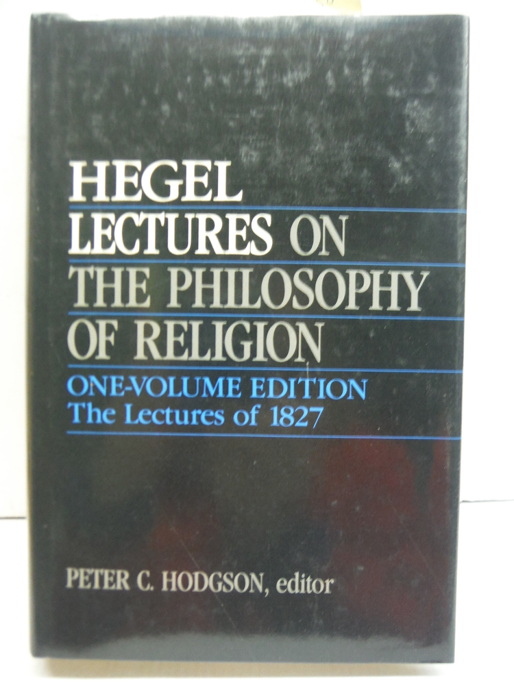Lectures on the Philosophy of Religion: One-Volume Edition - The Lectures of 182