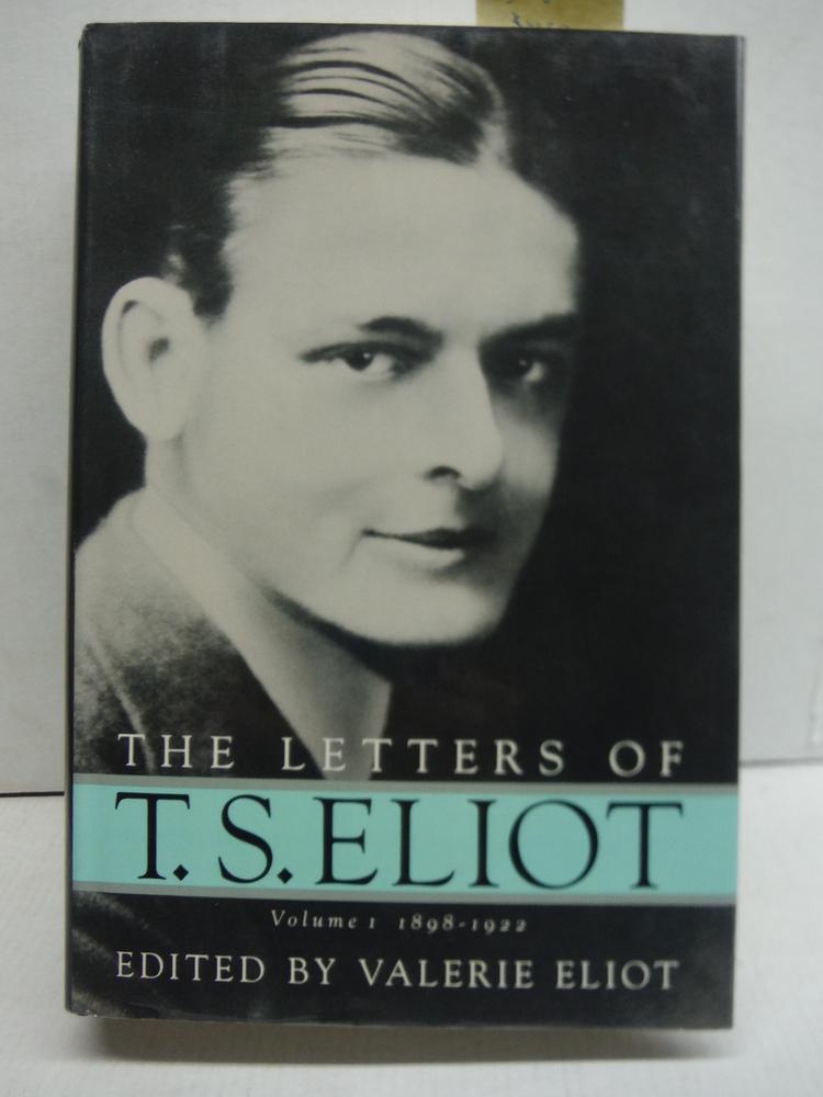 Letters of T.S. Eliot, Vol. 1: 1898-1922