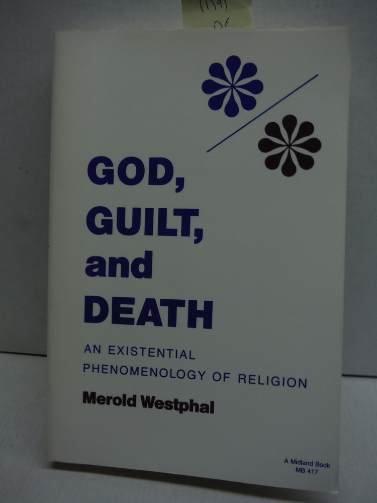 God, Guilt, and Death: An Existential Phenomenology of Religion (Studies in Phen