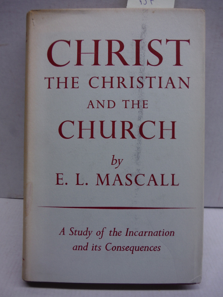 Christ, the Christian and the church: A study of the incarnation and its consequ