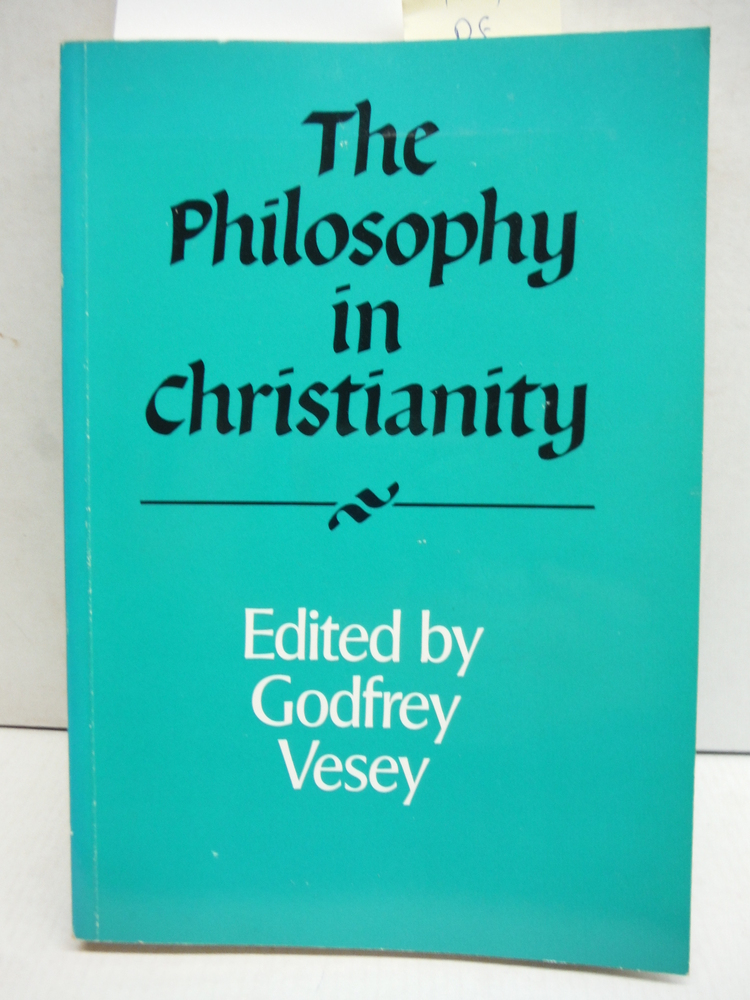 The Philosophy in Christianity (Royal Institute of Philosophy Supplements)