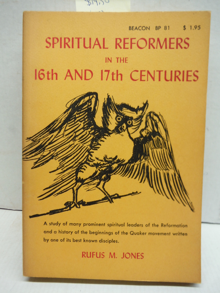 Spiritual Reformers in the 16th and 17th Centuries: A Study of Many Prominent Sp
