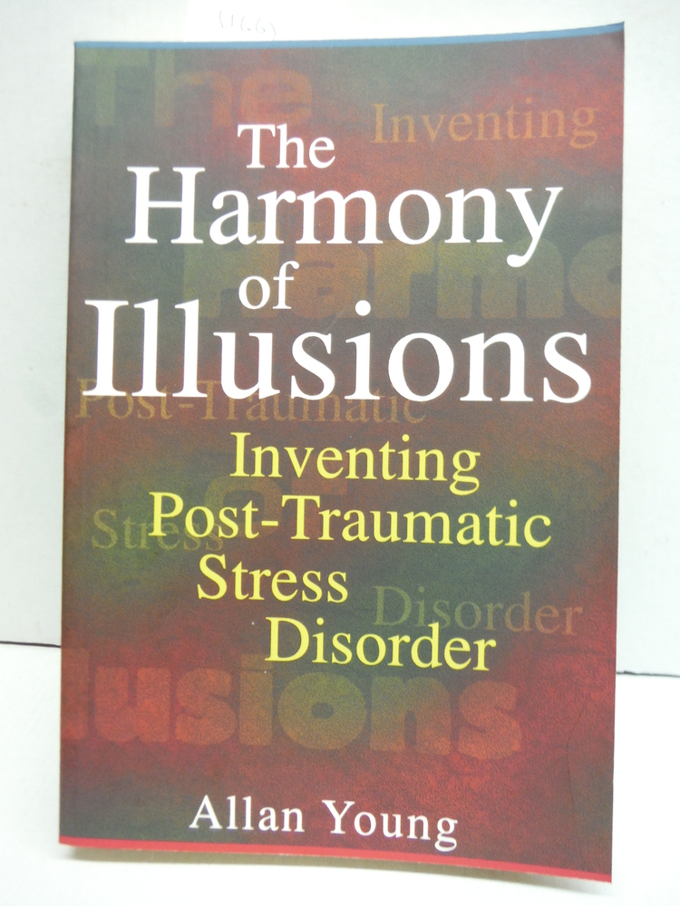 The Harmony of Illusions: Inventing Post-Traumatic Stress Disorder