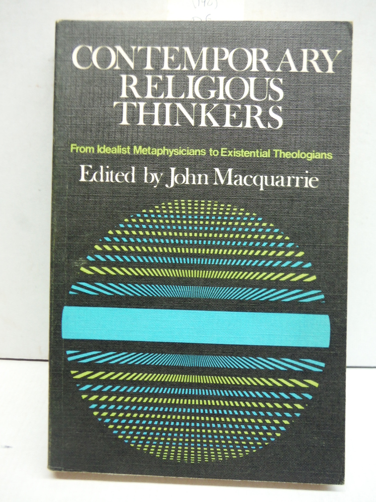 Contemporary Religious Thinkers: From Idealist Metaphysicians to Existentialist