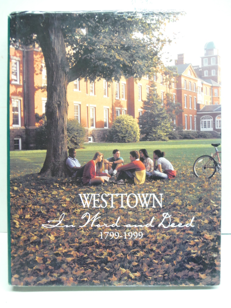 WESTTOWN, IN WORD AND DEED, 1799-1999: AN ANTHOLOGY.