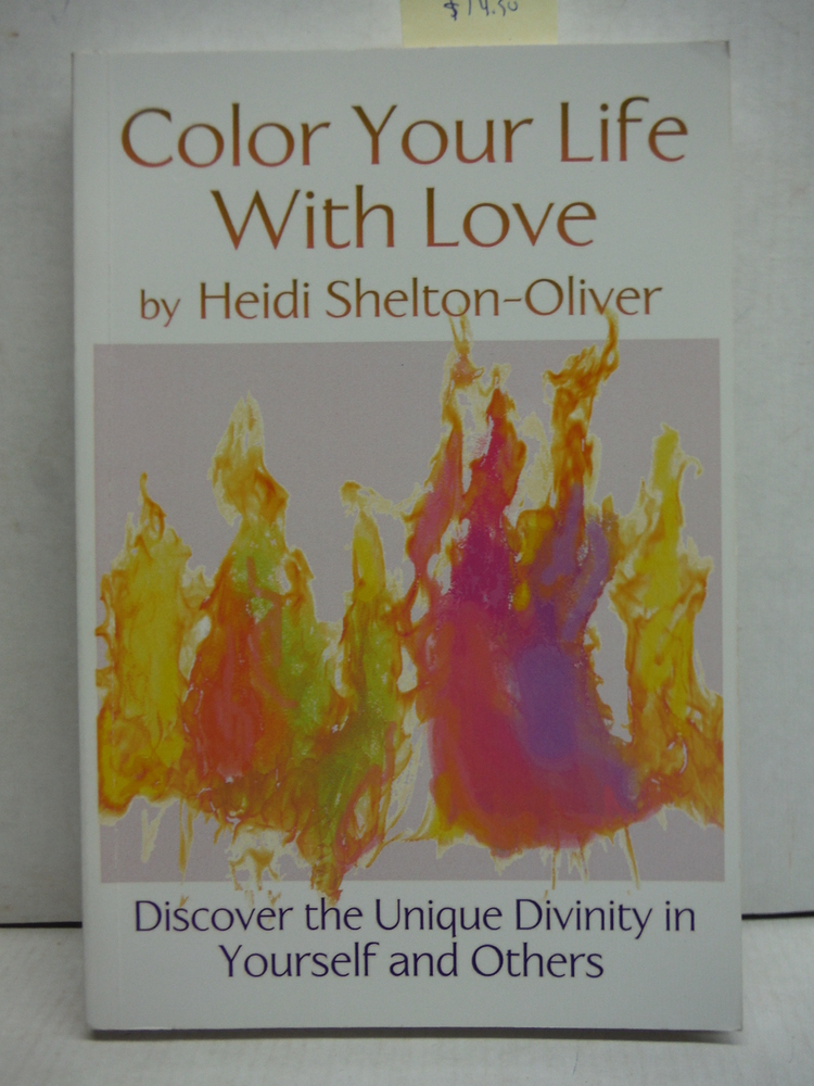 Color Your Life with Love: Discover the Unique Divinity in Yourself and Others