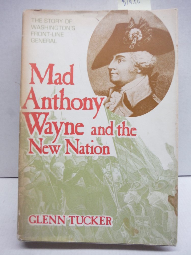 Mad Anthony Wayne and the New Nation: The Story of Washington's Front-Line Gener