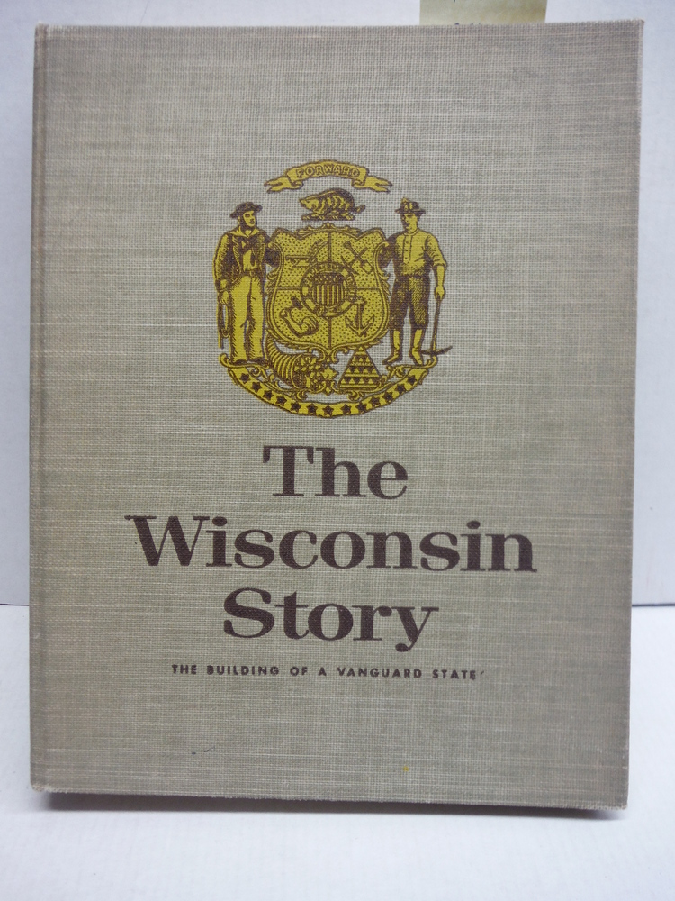 Image 0 of The Wisconsin Story: The Building of a Vanguard State.