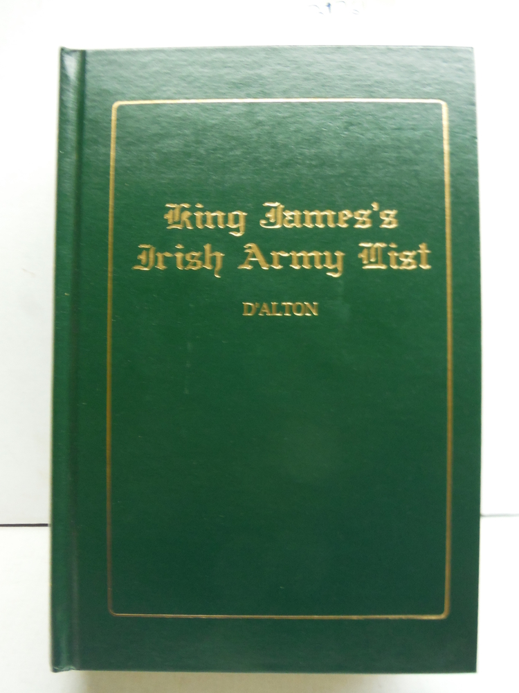 King James' Irish Army List: 1689 A. D., Illustrations, Historical and Genealogi