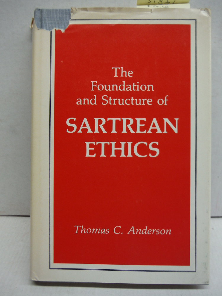 The Foundation and Structure of Sartrean Ethics