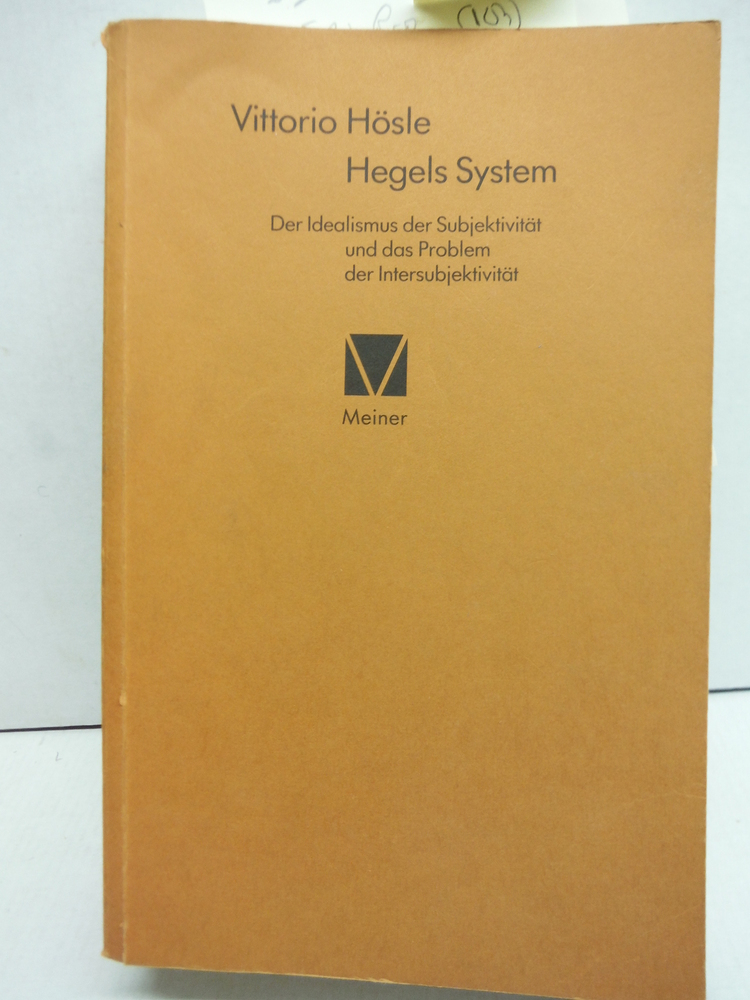 Hegels System: Der Idealismus der Subjektivit?t un