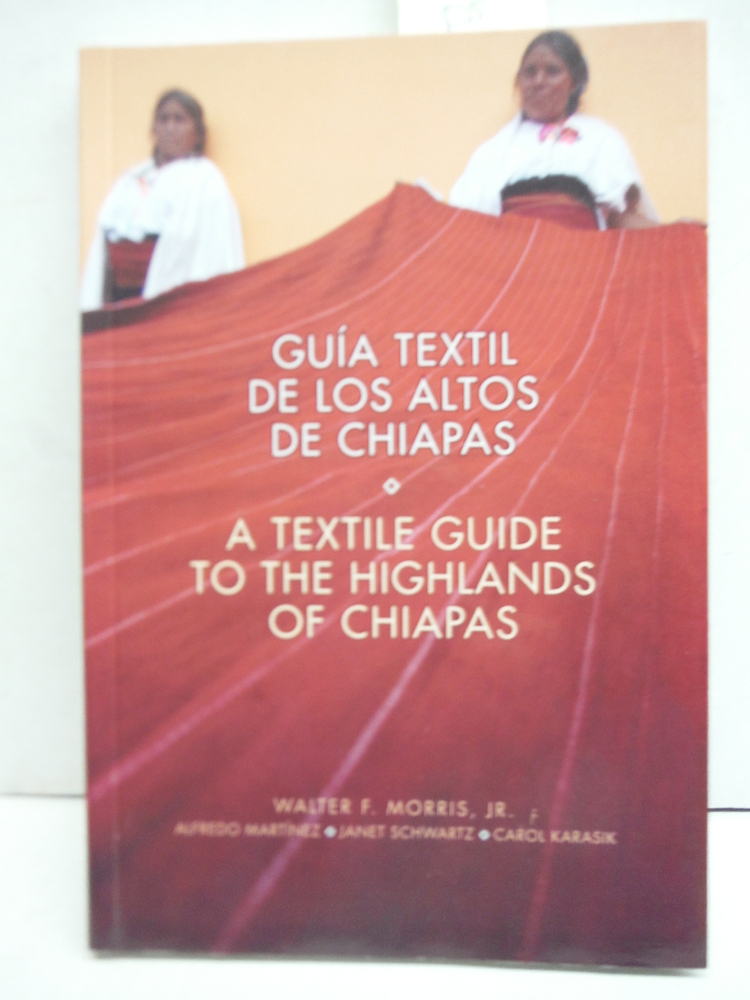 A Textile Guide to the Highlands of Chiapas: Guía Textil de los Altos de Chiapa