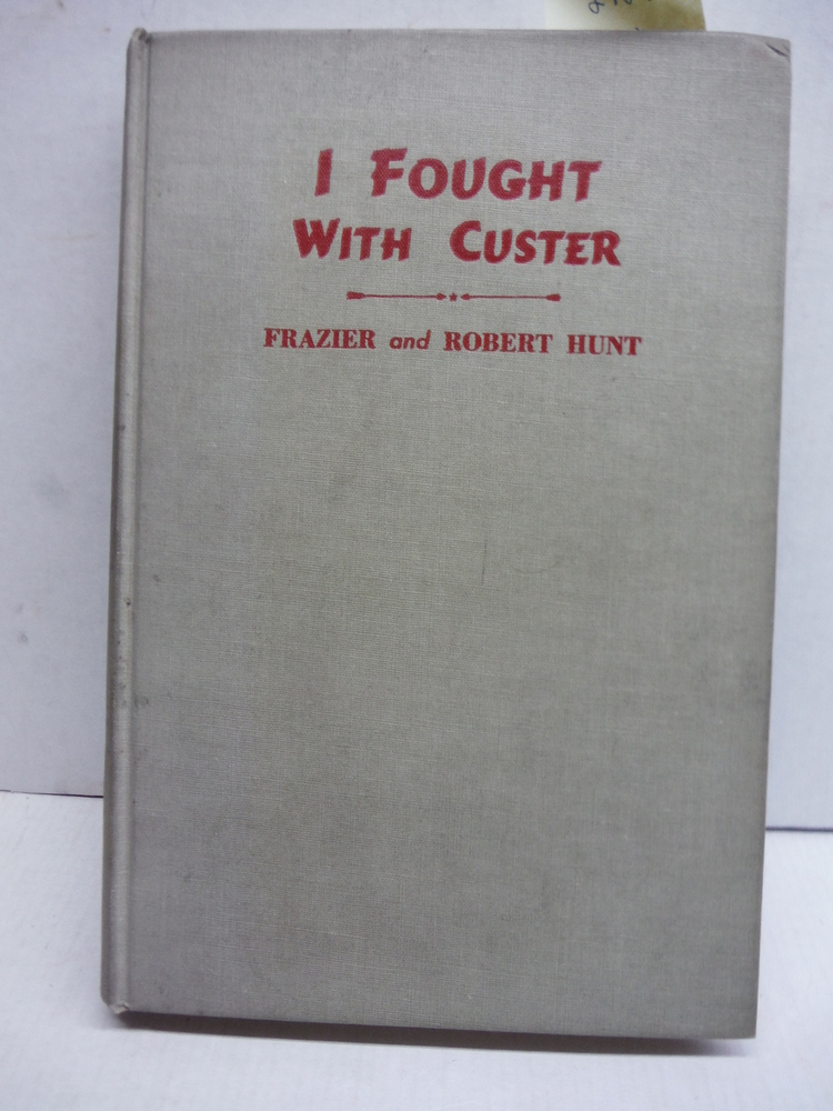 I Fought with Custer (The Story of Sergant Windolph, Last Survivor of the Battle