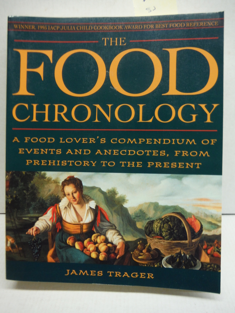 The Food Chronology: A Food Lover's Compendium of Events and Anecdotes, from Pre