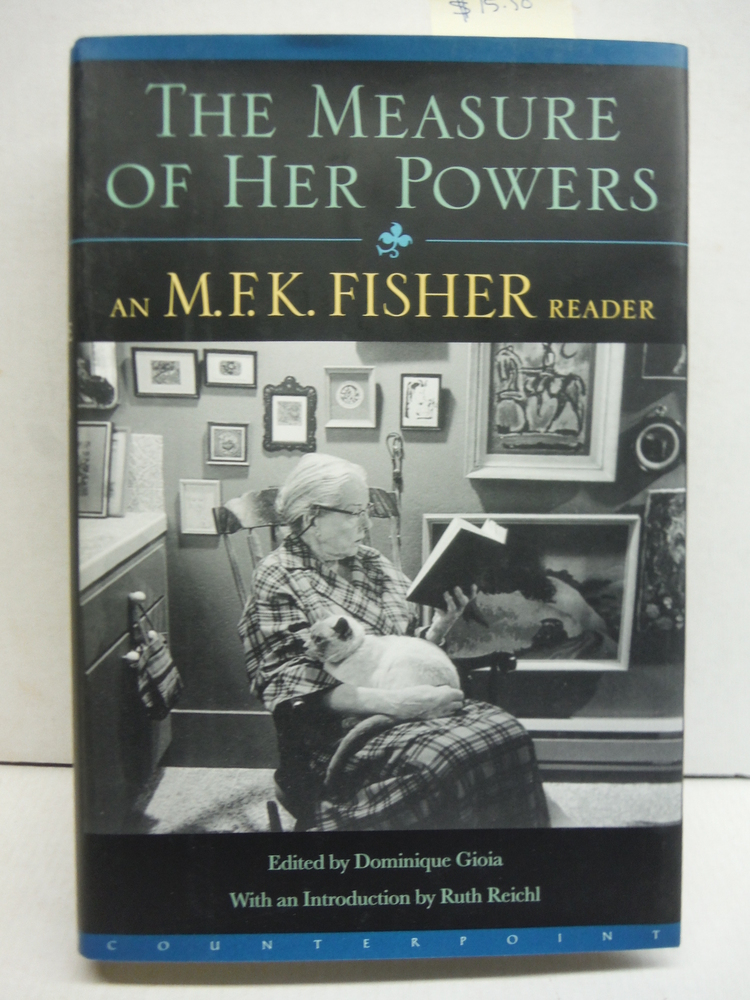 Measure of Her Powers: An M. F. K. Fisher Reader