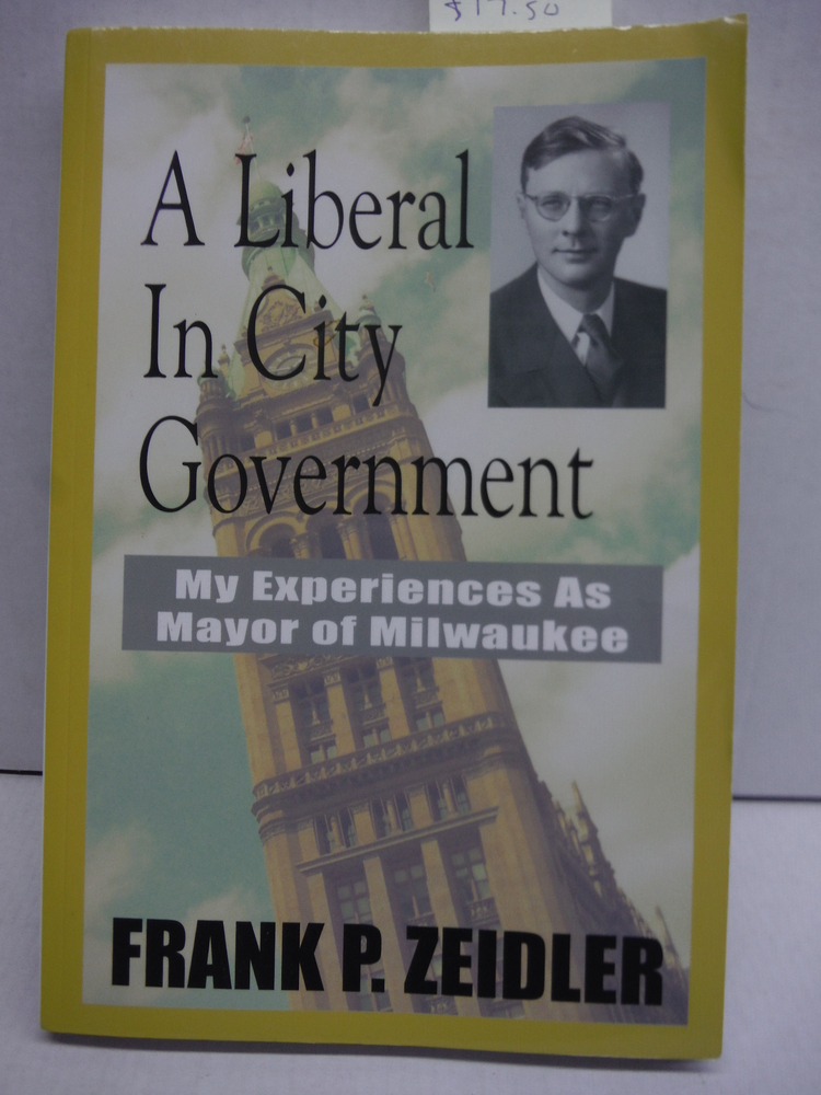 Image 0 of A Liberal  In City Government : My Experiences As Mayor Of Milwaukee