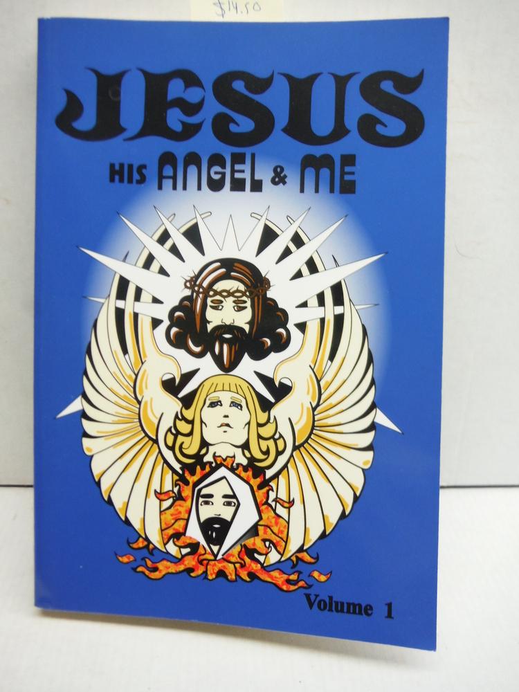 Jesus, His Angel & Me (Volume 1)