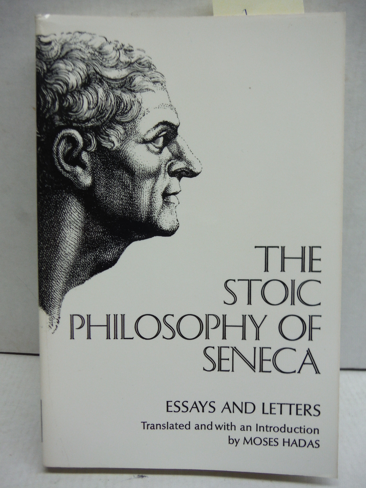 Stoic Philosophy of Seneca: Essays and Letters