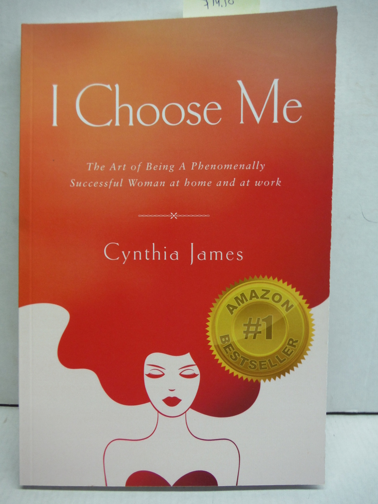 I Choose Me: The Art of Being a Phenomenally Successful Woman at Home and at Wor