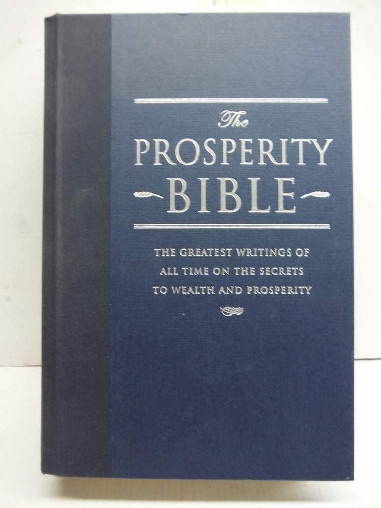 The Prosperity Bible: The Greatest Writings of All Time On The Secrets To Wealth