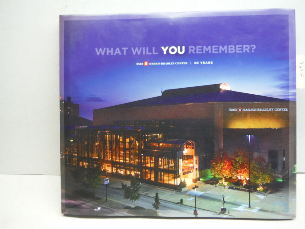 What Will You Remember? BMO Harris Bradley Center/ 30 Years