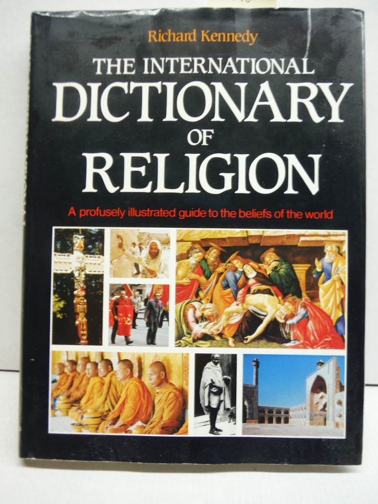 International Dictionary of Religion: A Profusely Illustrated Guide to the Belie