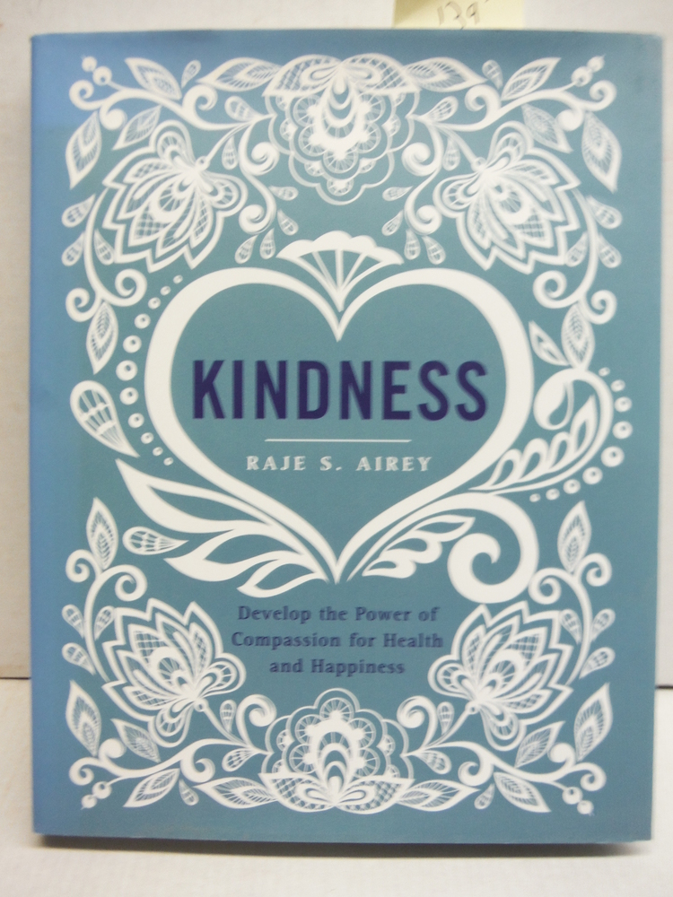Kindness: Develop the Power of Compassion for Health and Happiness