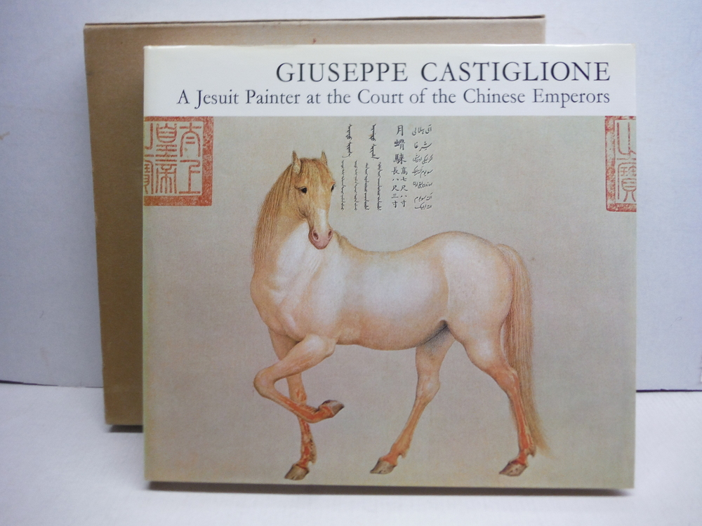 Giuseppe Castiglione,: A Jesuit Painter at the Court of the Chinese Emperors