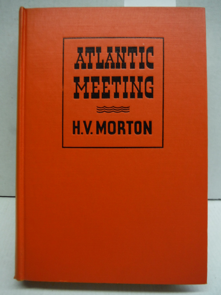 Atlantic meeting, an account of Mr. Churchill's voyage in H.M.S. Prince of Wales