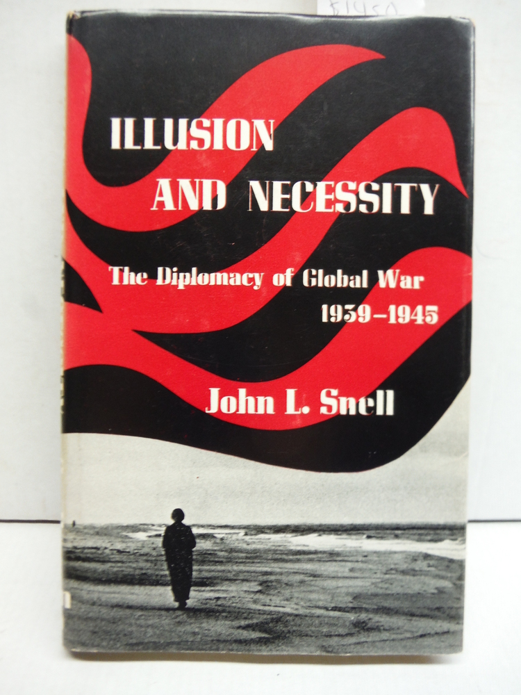 Illusion and Necessity The Diplomacy of Global War 1939-1945