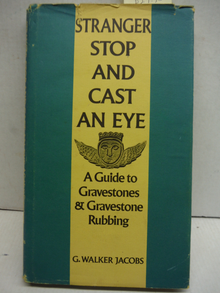 Stranger stop and cast an eye;: A guide to gravestones & gravestone rubbing