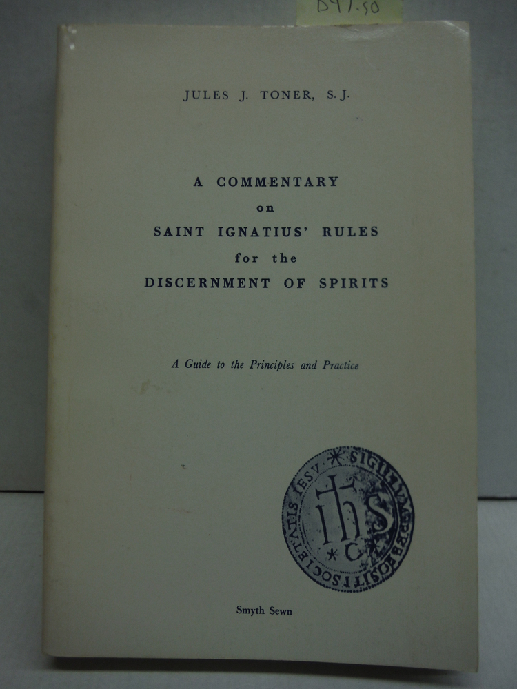 A Commentary on Saint Ignatius' Rules for the Discernment of Spirits: A Guide to