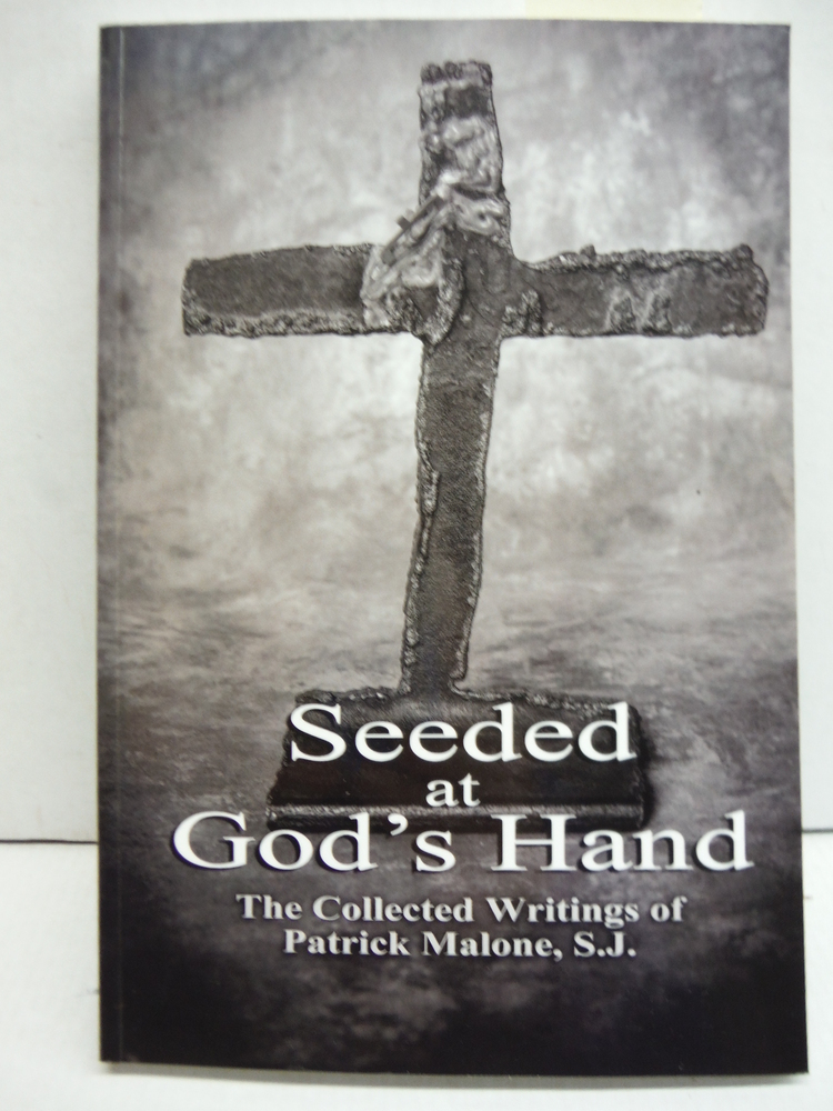 Seeded at God's Hand The Collected Writings of Patrick Malone, S.J.