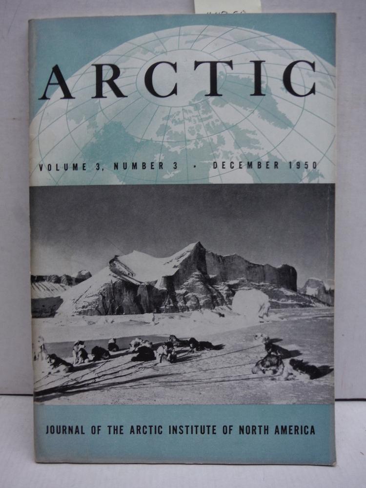Arctic Journal Volume 3 - No. 3 (December 1950) Journal of the Arctic Institute