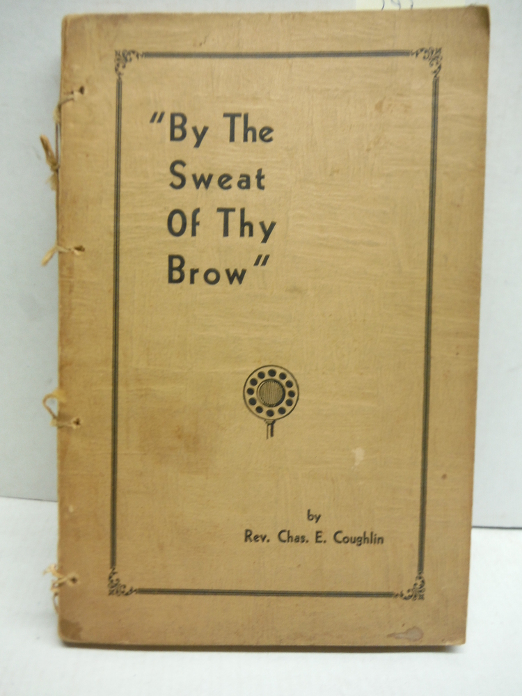 By the sweat of thy brow;: A series of sermons broadcast by Rev. Chas. E. Coug